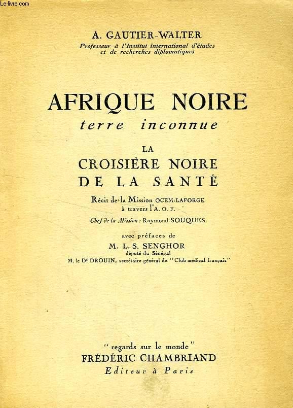 AFRIQUE NOIRE, TERRE INCONNUE, LA CROISIERE NOIRE DE LA SANTE
