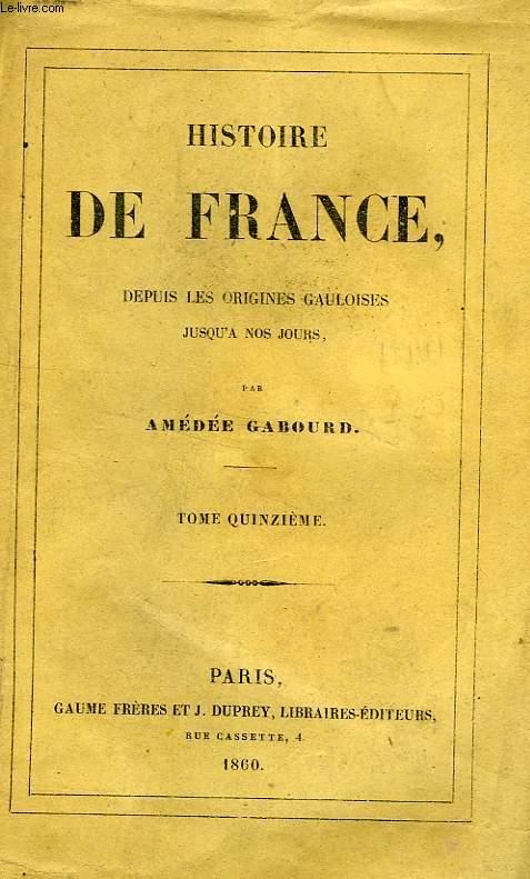 HISTOIRE DE FRANCE DEPUIS LES ORIGINES GAULOISES JUSQU'A NOS JOURS, TOME XV (1686-1715)