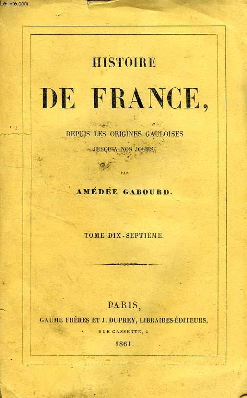 HISTOIRE DE FRANCE DEPUIS LES ORIGINES GAULOISES JUSQU'A NOS JOURS, TOME XVII (1763-1783)