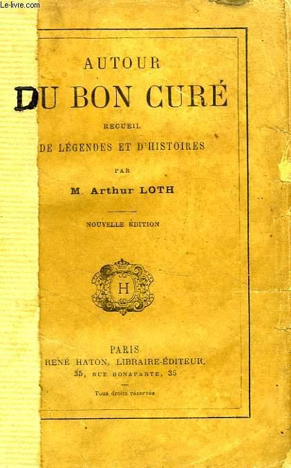 AUTOUR DU BON CURE, RECUEIL DE LEGENDES ET D'HISTOIRES
