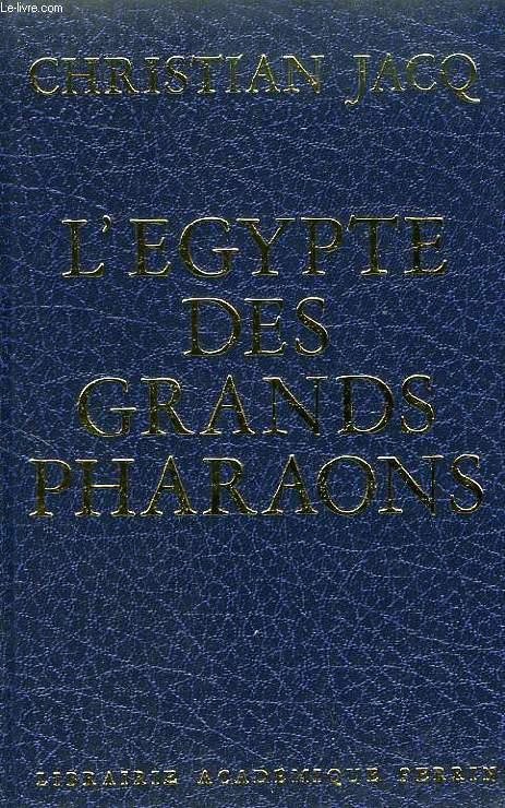 L'EGYPTE DES GRANDS PHARAONS, L'HISTOIRE ET LA LEGENDE
