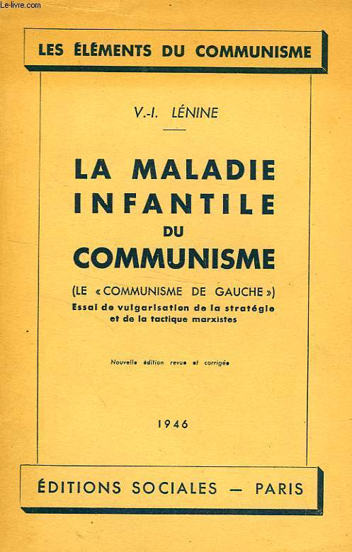 LA MALADIE INFANTILE DU COMMUNISME, LE 'COMMUNISME DE GAUCHE', ESSAI DE VULGARISATION DE LA STRATEGIE ET DE LA TACTIQUE MARXISTES