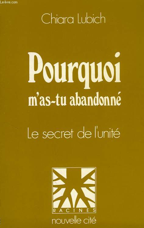 POURQUOI M'AS-TU ABANDONNE ?, LE SECRET DE L'UNITE
