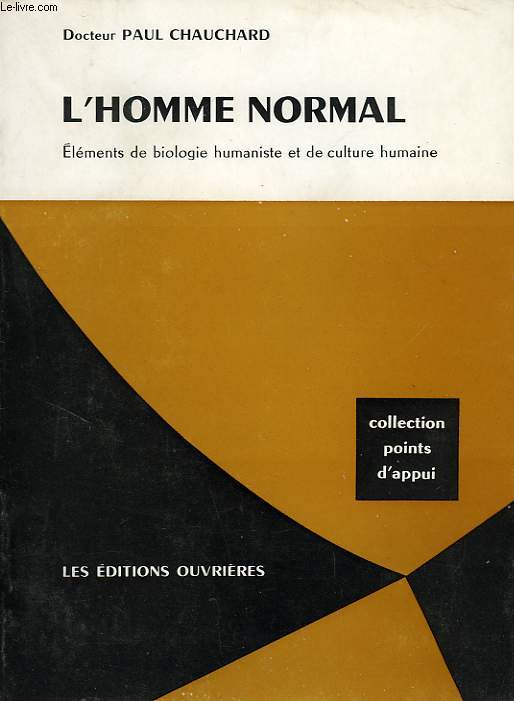 L'HOMME NORMAL (ELEMENTS DE BIOLOGIE HUMANISTE ET DE CULTURE HUMAINE)