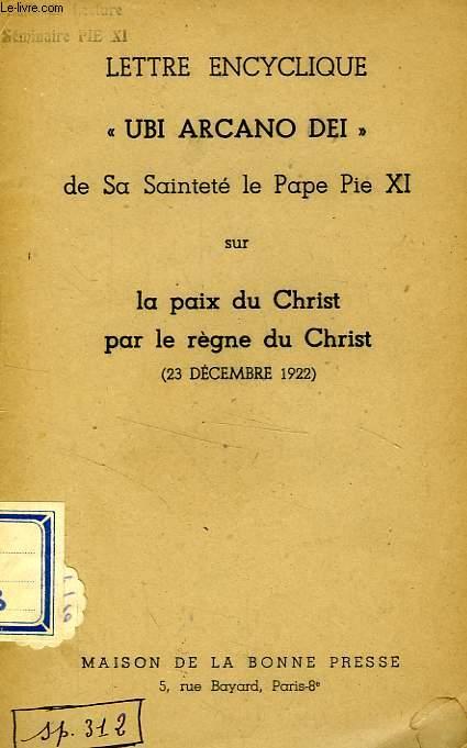 LETTRE ENCYCLIQUE 'UBI ARCANO DEI' DE S.S. LE PAPE PIE XI SUR LA PAIX DU CHRIST PAR LE REGNE DU CHRIST (DEC. 1922)