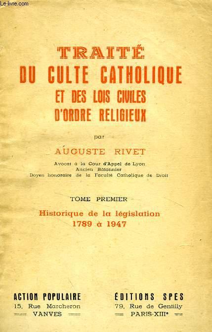 TRAITE DU CULTE CATHOLIQUE ET DES LOIS CIVILES D'ORDRE RELIGIEUX, TOME I, HISTORIQUE DE LA LEGISLATION, 1789-1947
