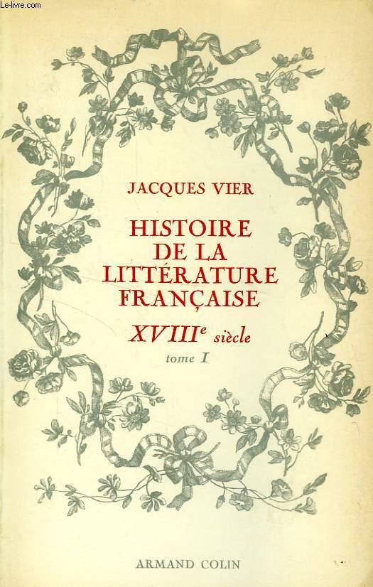 HISTOIRE DE LA LITTERATURE FRANCAISE, XVIIIe SIECLE, TOME I, L'ARMATURE INTELLECTUELLE ET MORALE