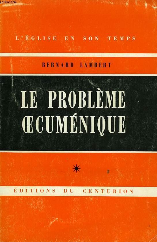 LE PROBLEME OECUMENIQUE, TOME I: CHAPITRES I à VI