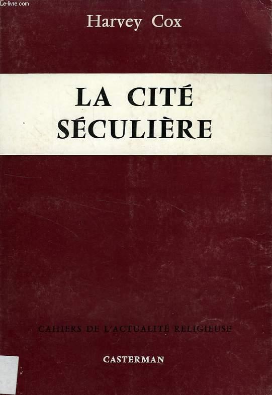 LA CITE SECULIERE, ESSAI THEOLOGIQUE SUR LA SECULARISATION ET L'URBANISATION