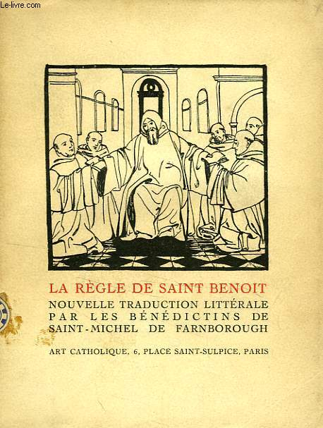 LA REGLE DE SAINT BENOIT, NOUVELLE TRADUCTION LITTERALE PAR LES BENEDICTINS DE SAINT-MICHEL DE FARNBOROUGH