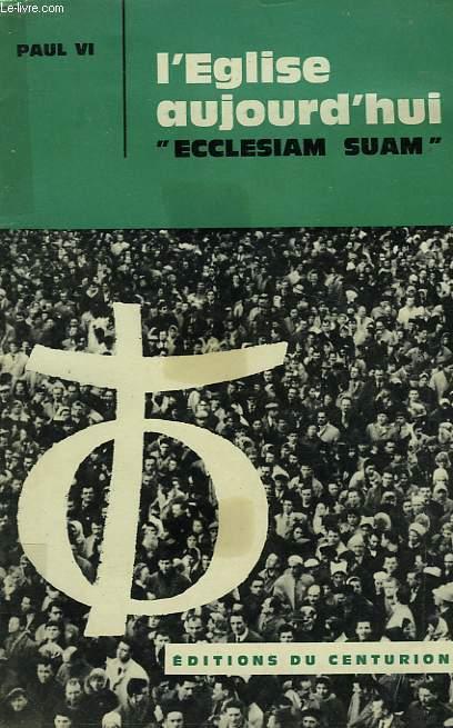 ECCLESIAM SUAM, LES CHEMINS DE L'EGLISE AU MILIEU DU MONDE MODERNE