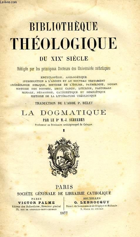 BIBLIOTHEQUE THEOLOGIQUE DU XIXe SIECLE, LA DOGMATIQUE, TOME I