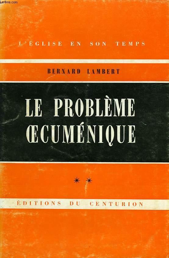 LE PROBLEME OECUMENIQUE, TOME II (CHAPITRES VII-XII)