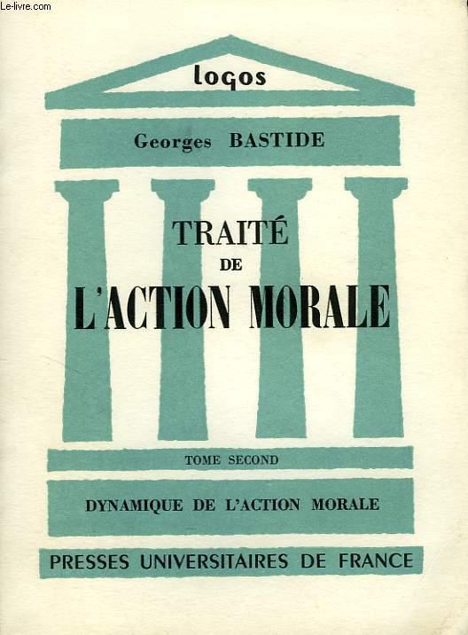 TRAITE DE L'ACTION MORALE, TOME II, DYNAMIQUE DE L'ACTION MORALE