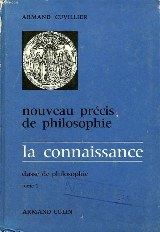NOUVEAU PRECIS DE PHILOSOPHIE, LA CONNAISSANCE, TOME I, CLASSE DE PHILOSOPHIE