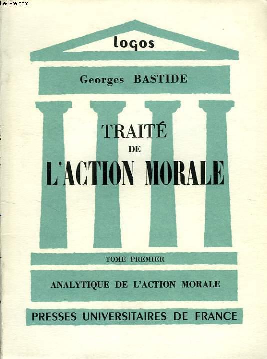 TRAITE DE L'ACTION MORALE, TOME I, ANALYTIQUE DE L'ACTION MORALE