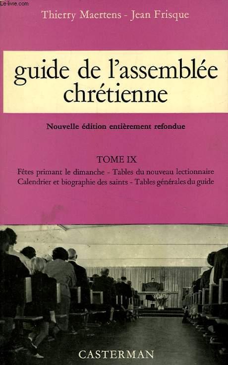 GUIDE DE L'ASSEMBLEE CHRETIENNE, TOME IX,  FETES PRIMANT LE DIMANCHE, TAVLES DU NOUVEAUX LECTIONNAIRE, CALENDRIER ET BIOGRAPHIE DES SAINTS, TABLES GENERALES DU GUIDE