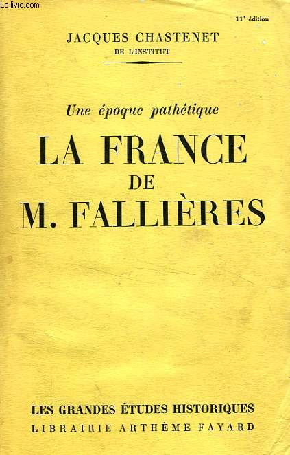 UN EPOQUE PATHETIQUE, LA FRANCE DE M. FALLIERES