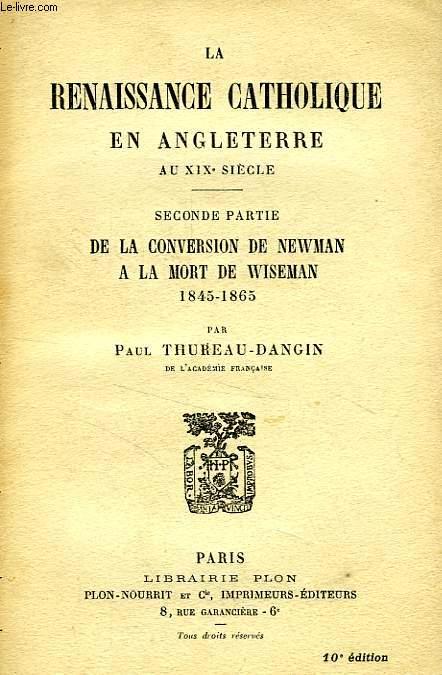 LA RENAISSANCE CATHOLIQUE EN ANGLETERRE AU XIXe SIECLE, 2e PARTIE: DE LA CONVERSION DE NEWMAN A LA MORT D EWISEMAN, 1845-1865