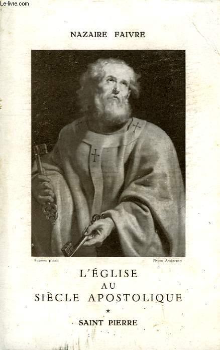 L'EGLISE AU SIECLE APOSTOLIQUE, I. SAINT PIERRE