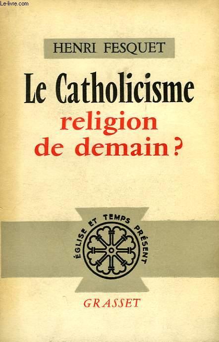 LE CATHOLICISME, RELIGION DE DEMAIN ?