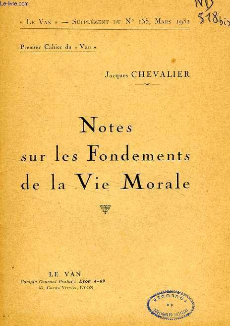 LE VAN, N° 135, MARS 1932, SUPPLEMENT, 1er CAHIER, NOTES SUR LES FONDEMENTS DE LA VIE MORALE