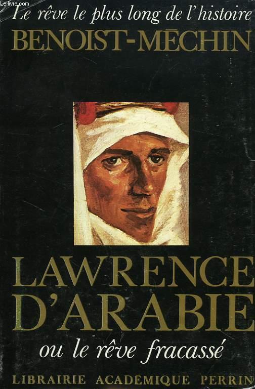 LAWRENCE D'ARABIE, OU LE REVE FRACASSE (1888-1935)