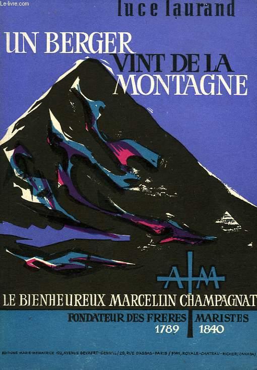 UN BERGER VINT DE LA MONTAGNE..., LE BIENHEUREUX MARCELLIN CHAMPAGNAT (1789-1840), FONDATEURS DES FRERES MARISTES