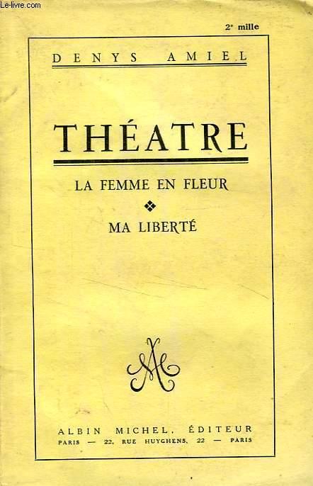 THEATRE, LA FEMME EN FLEUR, MA LIBERTE