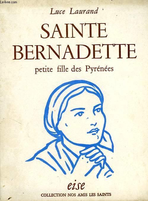 SAINTE BERNADETTE, PETITE FILLE DES PYRENEES