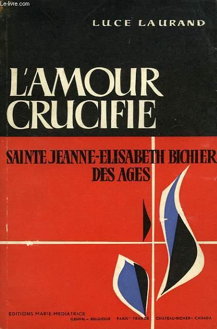 L'AMOUR CRUCIFIE, SAINTE JEANNE-ELISABETH BICHIER DES AGES