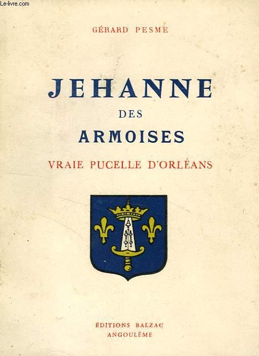 JEHANNE DES ARMOISES, VRAIE PUCELLE D'ORLEANS
