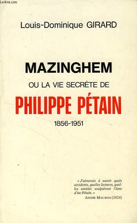 MAZINGHEM, OU LA VIE SECRETE DE PHILIPPE PETAIN, 1856-1951