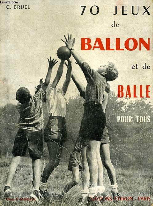 70 JEUX DE BALLON ET DE BALLE POUR TOUS