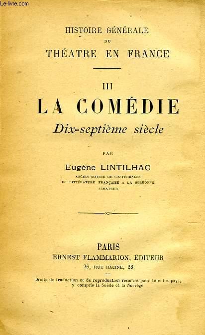 HISTOIRE GENERALE DU THEATRE EN FRANCE, III, LA COMEDIE, XVIIe SIECLE