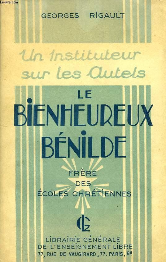 UN INSTITUTEUR SUR LES AUTELS, LE BIENHEUREUX BENILDE, FRERE DES ECOLES CHRETIENNES