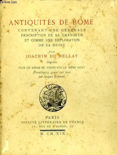 ANTIQUITES DE ROME, CONTENANT UNE GENERALE DESCRIPTION DE SA GRANDEUR ET COMME UNE DEPLORATION DE SA RUINE
