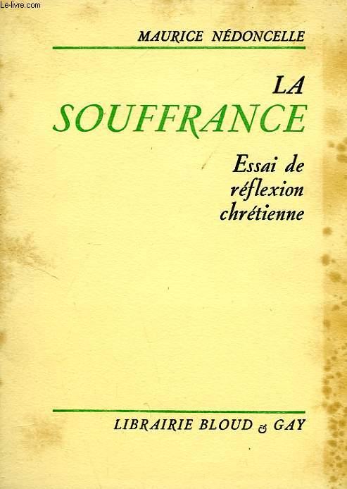 LA SOUFFRANCE, ESSAI DE REFLEXION CHRETIENNE