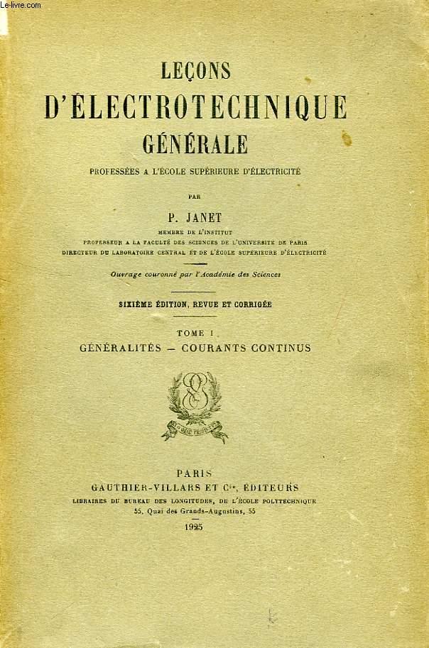LECONS D'ELECTROTECHNIQUE GENERALE, PROFESSEES A L'ECOLE SUPERIEURE D'ELECTRICITE, TOME I: GENERALITES, COURANTS CONTINUS