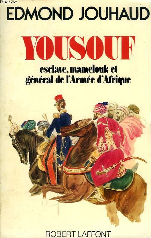 YOUSOUF, ESCLAVE, MAMELOUK ET GENERAL DE L'ARMEE D'AFRIQUE