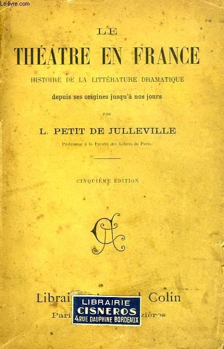 LE THEATRE EN FRANCE, HISTOIRE DE LA LITTERATURE DRAMATIQUE DEPUIS SES ORIGINES JUSQU'A NOS JOURS