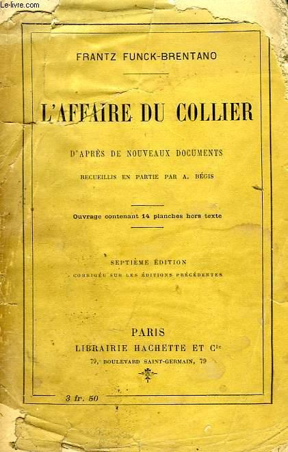 L'AFFAIRE DU COLLIER D'APRES DE NOUVEAUX DOCUMENTS RECUEILLIS EN PARTIE PAR A. BEGIS