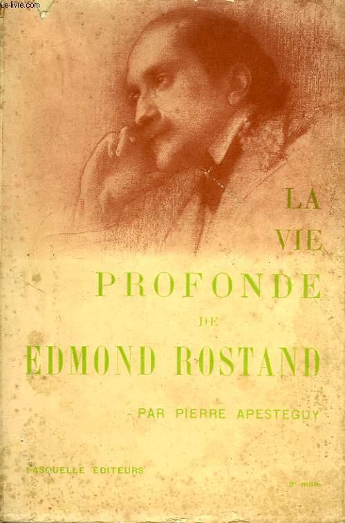 LA VIE PROFONDE DE EDMOND ROSTAND