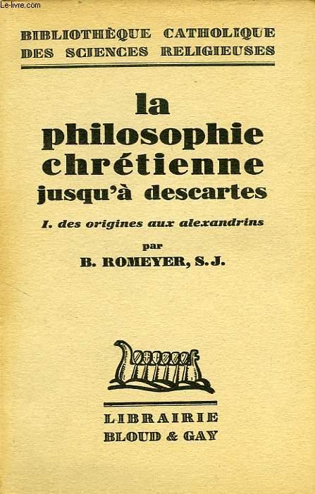 LA PHILOSOPHIE CHRETIENNE JUSQU'A DESCARTES, I. DES ORIGINES AUX ALEXANDRINS