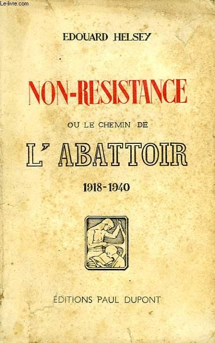 NON-RESISTANCE, OU LE CHEMIN DE L'ABATTOIR, 1918-1940