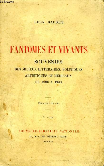 FANTOMES ET VIVANTS, SOUVENIRS DES MILIEUX LITTERAIRES, POLITIQUES, ARTISTIQUES ET MEDICAUX, 1880-1905 (1re SERIE)