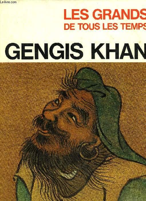 LES GRANDS DE TOUS LES TEMPS, GENGIS KHAN