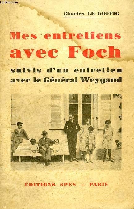 MES ENTRETIENS AVEC FOCH, SUIVIS D'UN ENTRETIEN AVEC LE GENERAL WEYGAND