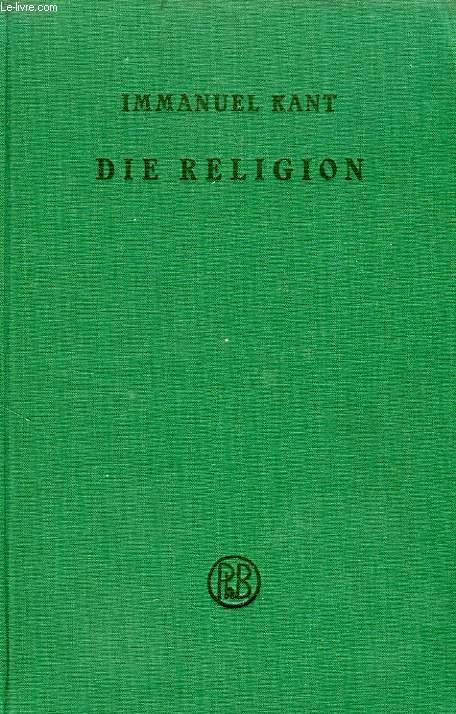 DIE RELIGION, INNERHALB DER GRENZEN DER BLOSSEN VERNUNFT