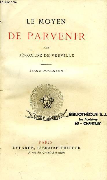 LE MOYEN DE PARVENIR, TOME I